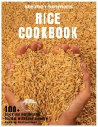 Rice Cookbook: 100+ Quick and Healthy Rice Recipes with Easy to Follow Cooking Instructions Cover Image