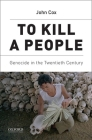 To Kill a People: Genocide in the Twentieth Century Cover Image