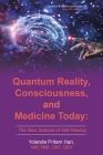 Quantum Reality, Consciousness, and Medicine Today: The New Science of Self-Healing Cover Image