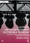Electricity for the Entertainment Electrician & Technician: A Practical Guide for Power Distribution in Live Event Production Cover Image