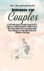 Workbook For Couples: A Self-Help Guide To Understand How To Enhance Conflict Resolution Skills In Your Marriage, Build A Strong Relationshi Cover Image