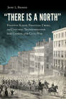 There Is a North: Fugitive Slaves, Political Crisis, and Cultural Transformation in the Coming of the Civil War Cover Image