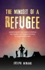 The Mindset of a Refugee: Understanding The Human Potential For Current and Former Refugees To Change Our Planet Cover Image