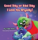 Good Day or Bad Day - I Love You Anyway!: Children's book about emotions Cover Image