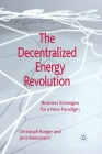 The Decentralized Energy Revolution: Business Strategies for a New Paradigm Cover Image