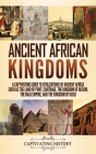 Ancient African Kingdoms: A Captivating Guide to Civilizations of Ancient Africa Such as the Land of Punt, Carthage, the Kingdom of Aksum, the M Cover Image