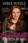 The Bombshell Business Woman: How to Become a Bold, Brave Female Entrepreneur Cover Image