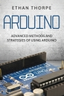 Arduino: Advanced Methods and Strategies of Using Arduino Cover Image