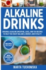 Alkaline Drinks: Original Alkaline Smoothie, Juice, and Tea Recipes to Help You Enjoy Balance, Energy, and Vitality Cover Image