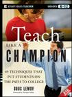 Teach Like a Champion: 49 Techniques That Put Students on the Path to College [With DVD] Cover Image
