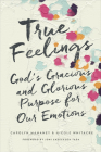 True Feelings: God's Gracious and Glorious Purpose for Our Emotions Cover Image