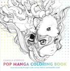 Pop Manga Coloring Book: A Surreal Journey Through a Cute, Curious, Bizarre, and Beautiful World Cover Image