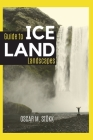 ICELAND Guide to Landscapes: Great Photos, Ideas, Info, and Emotions for Your Next Trip Cover Image