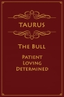 Taurus - The Bull (Patient, Loving, Determined): Astrology Notebook For Zodiac Star Signs - 120 pages, 6x9 Cover Image