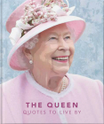 The Queen: Quotes to Live by (Little Book Of...) Cover Image