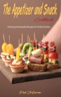 The Appetizer and Snack Cookbook: Enticing Homemade Recipes for Perfect Parties Cover Image