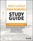 Aws Certified Data Analytics Study Guide: Specialty (Das-C01) Exam Cover Image