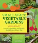 Small-Space Vegetable Gardens: Growing Great Edibles in Containers, Raised Beds, and Small Plots Cover Image