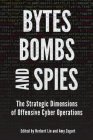 Bytes, Bombs, and Spies: The Strategic Dimensions of Offensive Cyber Operations Cover Image