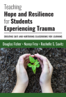 Teaching Hope and Resilience for Students Experiencing Trauma: Creating Safe and Nurturing Classrooms for Learning Cover Image