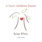A Teen's Validation Journal: Being Whole Cover Image
