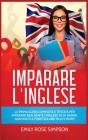 Imparare L'inglese: La prima guida completa e testata per imparare realmente l'Inglese in 30 giorni. Grammatica fonetica and much more! Cover Image