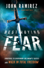 Destroying Fear: Strategies to Overthrow the Enemy's Tactics and Walk in Total Freedom Cover Image