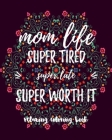 Mom Life Super Tired Super Late Super Worth It: Mom Life Quotes & Sayings A Snarky Coloring Book With Gorgeous Mandalas Baby Shower Gift Book For Adul Cover Image