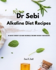 Dr Sebi - Alkaline Diet Recipes: Dr. Sebi Diet. Cookbook to Lose Weight and Increase Your Energy and Boost your Metabolism Cover Image
