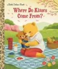 Where Do Kisses Come From? (Little Golden Book) Cover Image