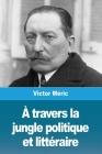 A travers la jungle politique et littéraire Cover Image