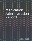 Medication Administration Record: Daily Medication Tracker Log Book: LARGE PRINT Daily Medicine Reminder Tracking. Practical Way to Avoid Duplication Cover Image