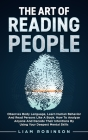 THE ART of READING PEOPLE: Observes Body Language, Learn Human Behavior and Read Persons Like a Book. How to Analyze Anyone and Decode Their Inte Cover Image