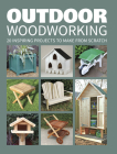 Outdoor Woodworking: 20 Inspiring Projects to Make from Scratch Cover Image