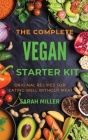 The Complete Vegan Starter Kit: Original recipes for eating well without meat Cover Image