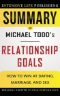 Summary of Relationship Goals: How to Win at Dating, Marriage, and Sex Cover Image
