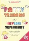 Potty Training For NewBorn Superheroes: Say