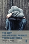 The Way For Fighting Against Youth Addiction: Therapies For Pornology And Other Teenage Addictions: Ways To Fight Pornography Cover Image