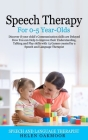 Speech Therapy For 0-5 Year-Olds: Discover if your child's Communication skills are Delayed How You can Help to improve their Understanding, Talking a Cover Image
