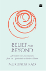 Belief and Beyond: Adventures in Consciousness from the Upanishads to Modern Times Cover Image
