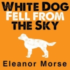 White Dog Fell from the Sky Lib/E Cover Image
