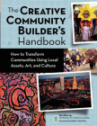 The Creative Community Builder's Handbook: How to Transform Communities Using Local Assets, Arts, and Culture Cover Image