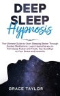 Deep Sleep Hypnosis: The Ultimate Guide to Start Sleeping Better Through Guided Meditations. Learn Hypnotherapy to Fall Asleep Faster and F Cover Image