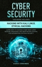 Cyber Security: This Book Includes: Hacking with Kali Linux, Ethical Hacking. Learn How to Manage Cyber Risks Using Defense Strategies Cover Image