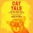 Cat Tale Lib/E: The Wild, Weird Battle to Save the Florida Panther Cover Image