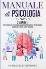 Manuale di Psicologia: 2 Libri in 1: Tutti i Segreti della Psicologia Umana e Comportamentale per Influenzare, Manipolare e Vincere in Ogni S Cover Image