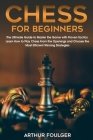 Chess for Beginners: The Ultimate Guide to Master the Game with Proven Tactics. Learn How to Play Chess From the Openings and Choose the Mo Cover Image