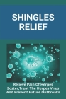 Shingles Relief: Relieve Pain Of Herpes Zoster, Treat The Herpes Virus, And Prevent Future Outbreaks: What Can Be Mistaken For Shingles Cover Image