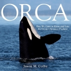 Orca Lib/E: How We Came to Know and Love the Ocean's Greatest Predator Cover Image