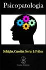 Psicopatologia - Definições, Conceitos, Teorias & Práticas Cover Image